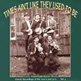 Times Ain't Like They Used To Be, Vol. 4: Early American Rural Music