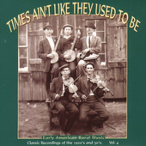 Times Ain't Like They Used To Be, Vol. 4: Early American Rural Music by Various