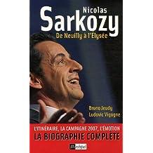 Nicolas Sarkozy De Neuilly à l'Élysée La biographie complète