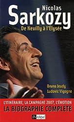 Nicolas Sarkozy : De Neuilly à l'Elysée
