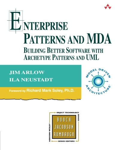 Enterprise Patterns and MDA: Building Better Software with Archetype Patterns and UML by Addison-Wesley Professional