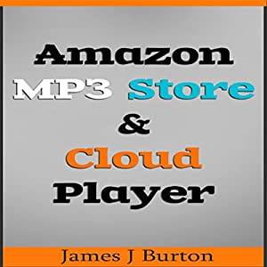Amazon MP3 Store and Cloud Player: Enjoy Music Wherever You Go! Audiobook