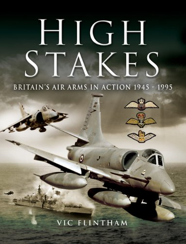 High Stakes: Britain's Air Arms in Action 1945 - 1990