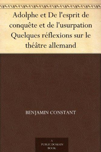 Adolphe et De l'esprit de conquête et de l'usurpation Quelques réflexions sur le théâtre allemand (French Edition)