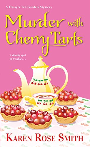 Murder with Cherry Tarts (A Daisy's Tea Garden Mystery Book 4) by [Smith, Karen Rose]