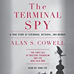 The Terminal Spy: A True Story of Espionage, Betrayal, and Murder | Alan S. Cowell