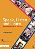 Speak, Listen and Learn : Teaching Resources for Ages 7-13, Wood, Tony, 1138840564