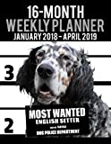 2018-2019 Weekly Planner - Most Wanted English Setter: Daily Diary Monthly Yearly Calendar Large 8.5