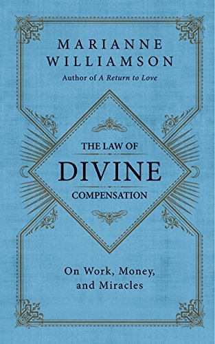DIVINE: The Law of Divine Compensation: On Work, Money, and Miracles (LAW OF DIVINE COMPENSATION)