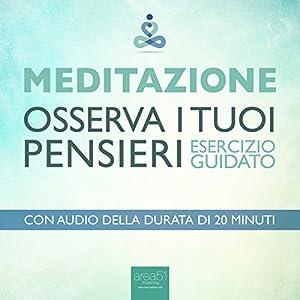 Meditazione - Osserva i tuoi pensieri (Esercizio guidato) Audiobook