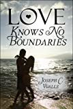 Love Knows No Boundaries, Joseph C. Walls, 1608139158