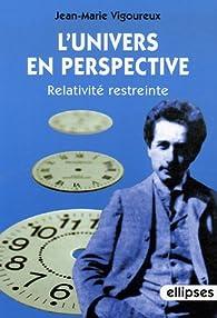L'univers en perspective : Relativité restreinte par Jean-Marie Vigoureux