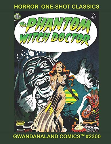 Horror One-Shot Classics: Gwandanaland Comics #2300 --- Seven Single-Issue Series To Curl Your Hair and Chill Your Spine! ()