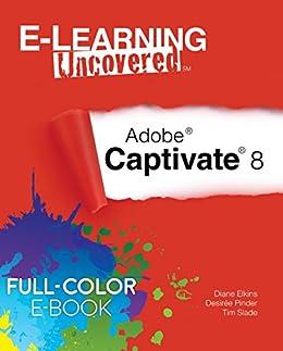E-Learning Uncovered: Adobe Captivate 8 Full-Color E-Book Edition