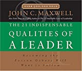 : The 21 Indispensable Qualities of a Leader: Becoming the Person Others Will Want to Follow