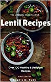 The Ultimate Collection of Lentil Recipes: Over 100 Healthy & Delicious Recipes