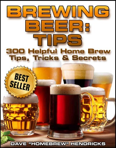 Brewing Beer: Tips (300 Helpful Homebrew Tips, Tricks & Secrets) by Homebrew Hendricks