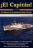 ¡el Capitán! the Making of an American Naval Officer, John Frank Gamboa, 0984637176