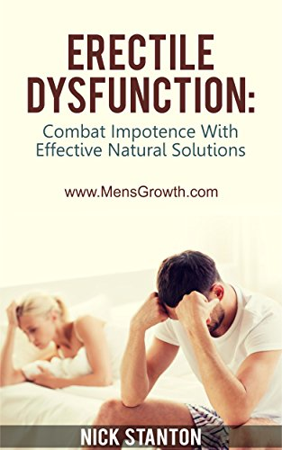 Erectile Dysfunction: Combat Impotence with Effective Natural Solutions by [Stanton, Nick]