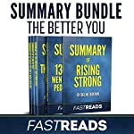 The Better You | FastReads: Includes Summary of Rising Strong, Summary of 13 Things Mentally Strong People Don't Do, Summary of 52 Ways to Live a Kick Ass Life, Summary of The Universe Has Your Back & Summary of Year of Yes  | FastReads