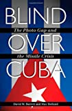 Blind over Cuba, David M. Barrett and Max Holland, 1603447687