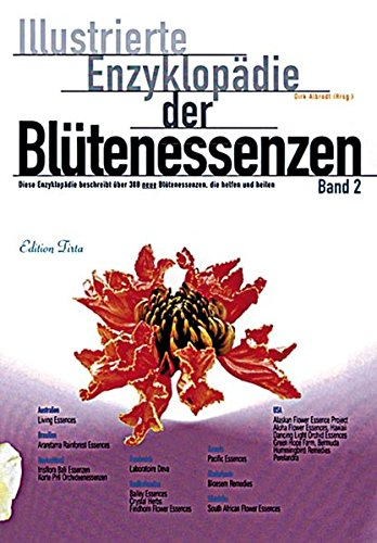 Illustrierte Enzyklopädie der Blütenessenzen, 2 Bde., Bd.2 (Edition Tirta, Band 2)