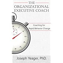 The Organizational Coach: Coaching for Rapid Behavior Change (Motivational Intelligence for Business)