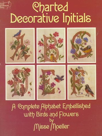 Charted Decorative Initials: A Complete Alphabet Embellished with Birds and Flowers (Dover Needlework Series) ()