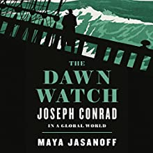 The Dawn Watch: Joseph Conrad in a Global World Audiobook by Maya Jasanoff Narrated by Laurel Lefkow