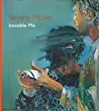 Beverly Mciver : Invisible Me, Irving Sandler, 1878607960