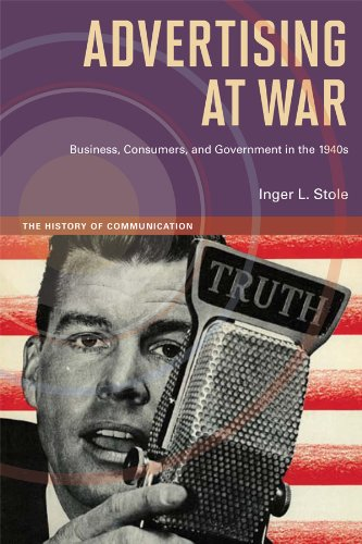 Download Advertising at War: Business, Consumers, and Government in the 1940s (The History of Communication) Pdf