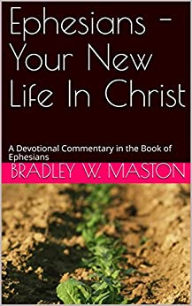 Ephesians - Your New Life In Christ: A Devotional Commentary in the Book of Ephesians by [Maston, Bradley W.]