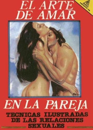 El Arte de Amar en la Pareja: Tecnicas Ilustradas de las Relaciones Sexuales por Antonio Salgado Herrera