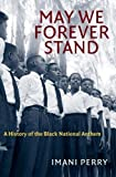 "Imani Perry, ""May We Forever Stand: A History of the Black National Anthem"" (UNC Press, 2018)"