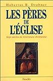 Les Pères de l'Église : Sept siècles de littérature chrétienne