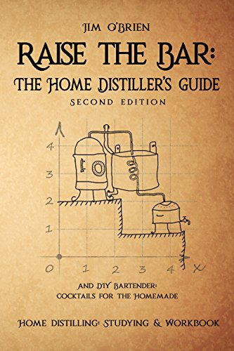 Raise the Bar - The Home Distiller's Guide: Home distilling - How to make moonshine, vodka, whiskey, rum, tequila … And DIY Bartender: Cocktails for the Homemade Mixologist by Jim O'Brien