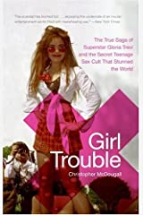 Girl Trouble: The True Saga of Superstar Gloria Trevi and the Secret Teenage Sex Cult That Stunned the World Paperback