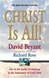 Christ Is ALL! (The New Revised Version): Join In The Joyful Awakening to the Supremacy of God's Son