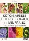 Dictionnaire des élixirs floraux et minéraux : Trouvez l'élixir qu'il vout faut ! par Alba