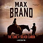 The Cure of Silver Cañon | Max Brand