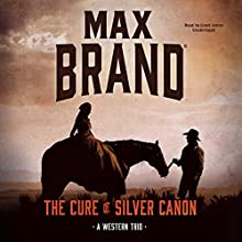 The Cure of Silver Cañon Audiobook by Max Brand Narrated by Lloyd James