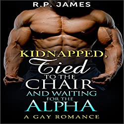 Gay Romance: Kidnapped, Tied to the Chair and Waiting for the Alpha