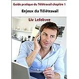 Enjeux du Télétravail: Guide pratique du Télétravail chapitre 1 (French Edition)