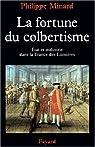 La fortune du colbertisme. Etat et industrie dans la France des Lumières par Minard