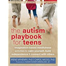 The Autism Playbook for Teens: Imagination-Based Mindfulness Activities to Calm Yourself, Build Independence, and Connect with Others