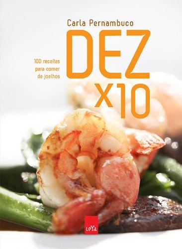 Dez x 10. 100 Receitas Para Comer de Joelhos PDF Carla
