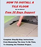 how to tile a kitchen floor How To Install A Tile Floor