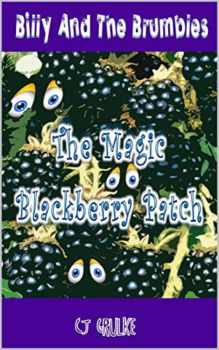 Billy and the Brumbles: The Magic Blackberry Patch (Brumble Adventures Book 1)