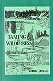 Taming the Wilderness, Hiram M. Drache, 0813429277