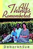All Things Remembered, Deborah Sue, 0595312861